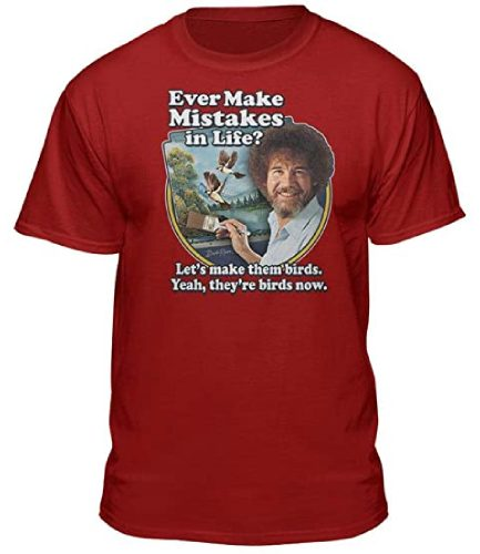 Bob Ross Ever Make Mistakes In Life T-Shirt