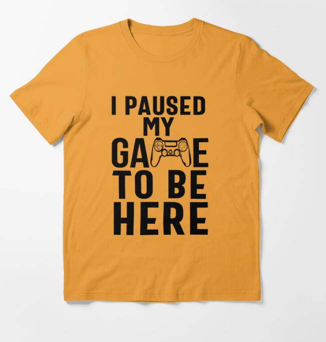 I Paused My Game To Be Here Yellow T-Shirt