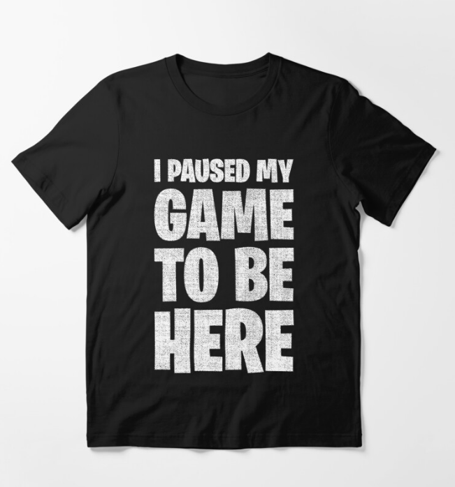I Paused My Game To Be Here classic Black T-Shirt