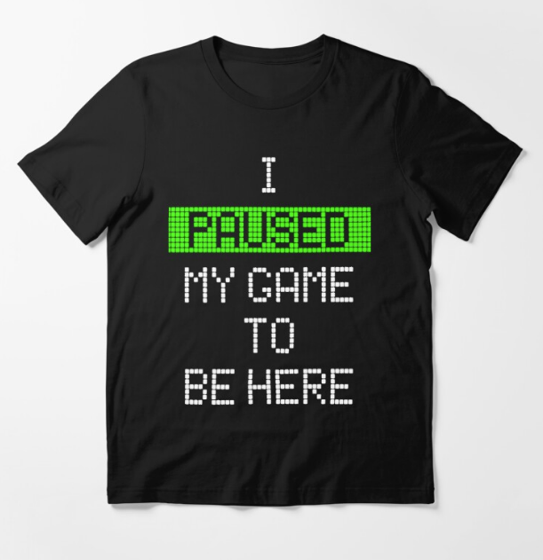 I Paused My Game To Be Here Essential Black T-Shirt