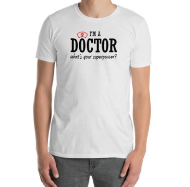 I am a Doctor Whats Your Super Power T-Shirt
