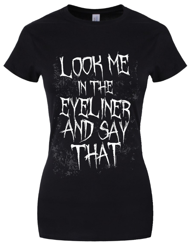 Look Me In The Eyeliner And Say That Ladies Black T-shirt