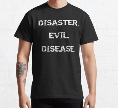 Disaster Evil Disease affliction Classic T-Shirt