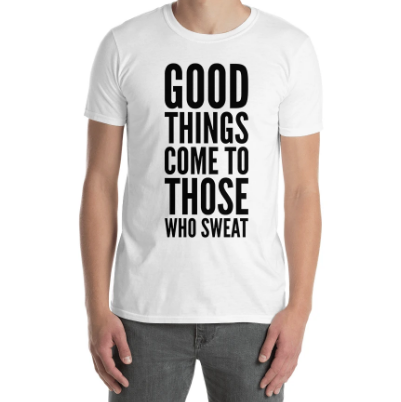 Good Things Come To Those Who Sweat Fitness T-Shirt For Men