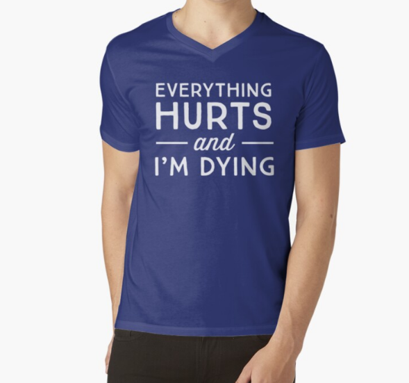 Everything hurts and I'm dying Classic Blue T-Shirt