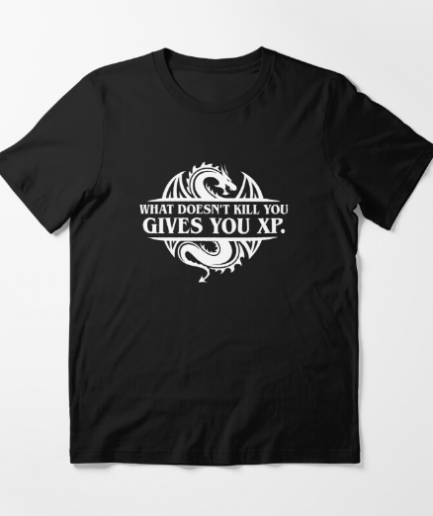 What Doesnt Kill You Gives You XP Black T-Shirt