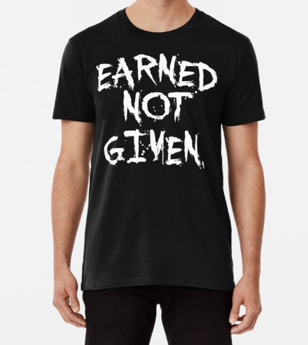 Earned not given Gym Motivational Quote Premium T-Shirt