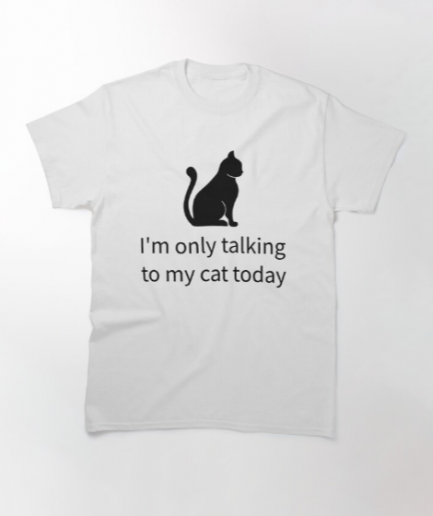 I'm Only talking to My Cat today White T-Shirt