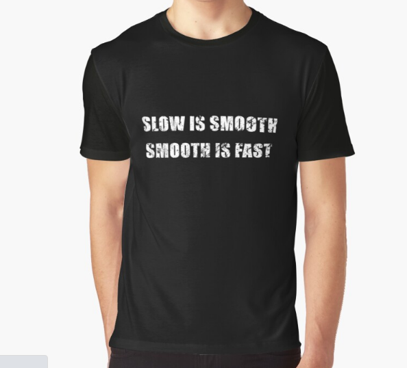 Slow Is Smooth, Smooth Is Fast Black T-Shirt
