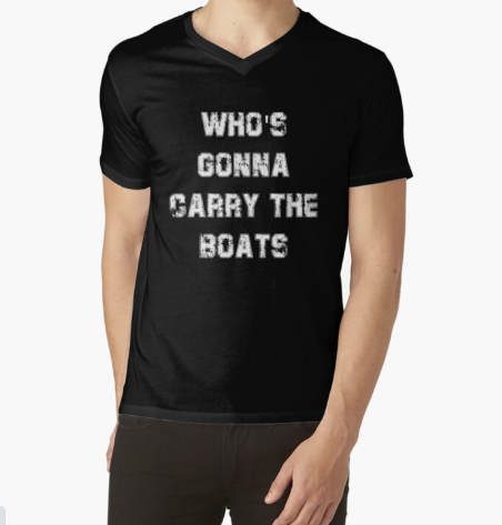 Who's Gonna Carry The Boats Black T-Shirt