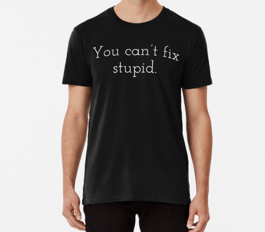 You can't fix a stupid Classic T-Shirt for Men