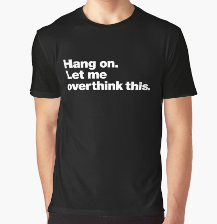 Hang on Let me overthink this Black T-Shirt