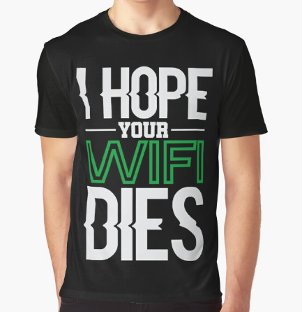 I Hope Your WiFi Dies Graphic T-Shirt