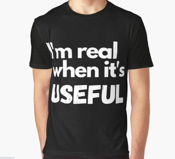 I'm real when it's useful Classic T-Shirt